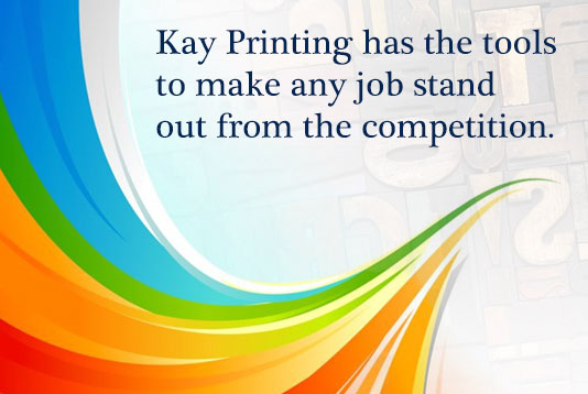 Kay Printing makes any job stand out from the competition